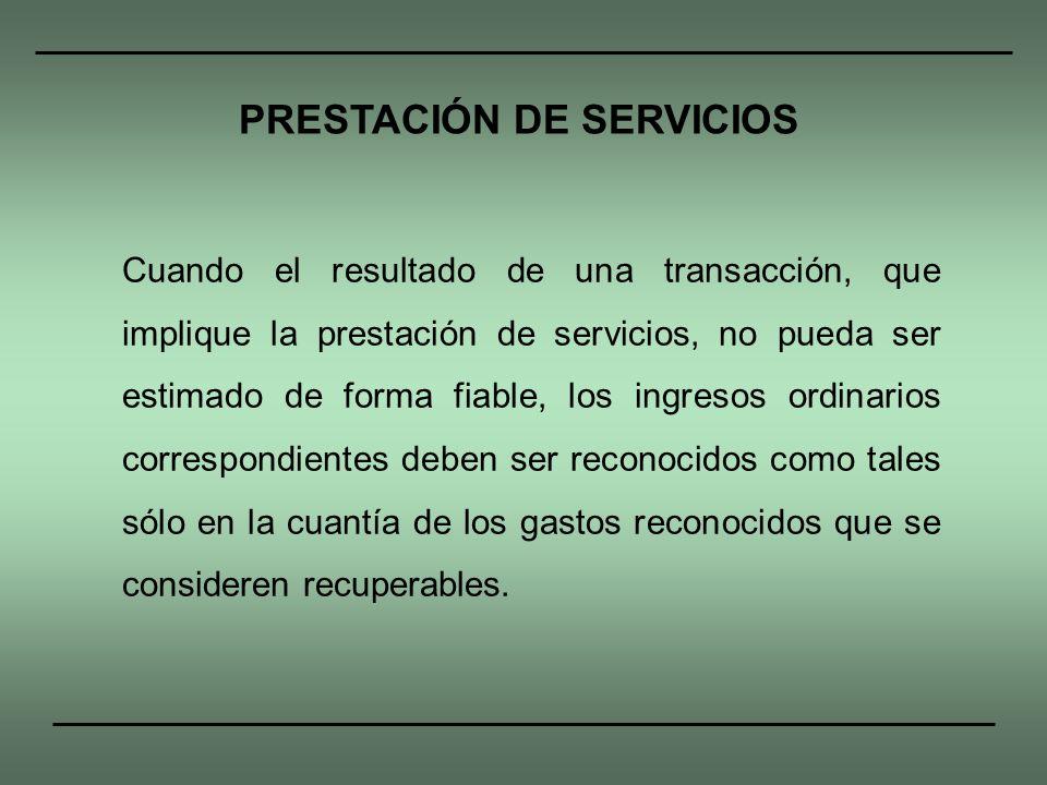 Cuando el resultado de una transacción, que implique la prestación de servicios, no pueda ser estimado de forma fiable, los ingresos ordinarios corres