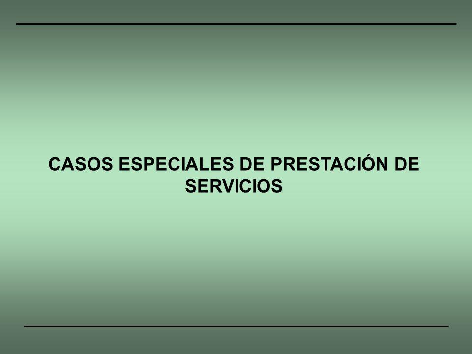 CASOS ESPECIALES DE PRESTACIÓN DE SERVICIOS