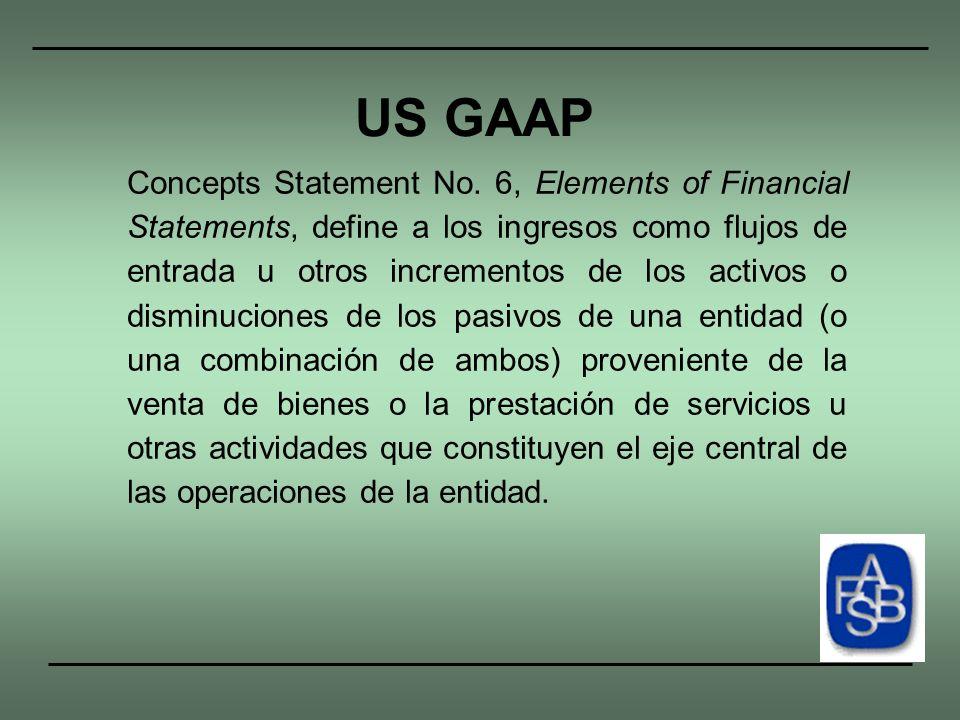 Concepts Statement No. 6, Elements of Financial Statements, define a los ingresos como flujos de entrada u otros incrementos de los activos o disminuc