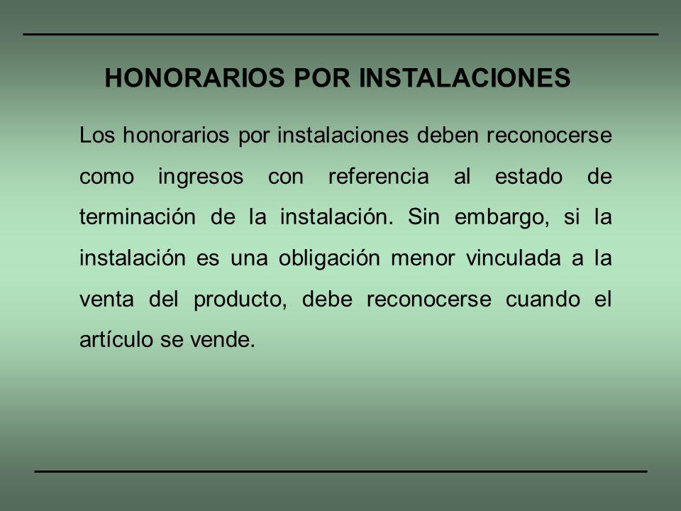 Los honorarios por instalaciones deben reconocerse como ingresos con referencia al estado de terminación de la instalación. Sin embargo, si la instala