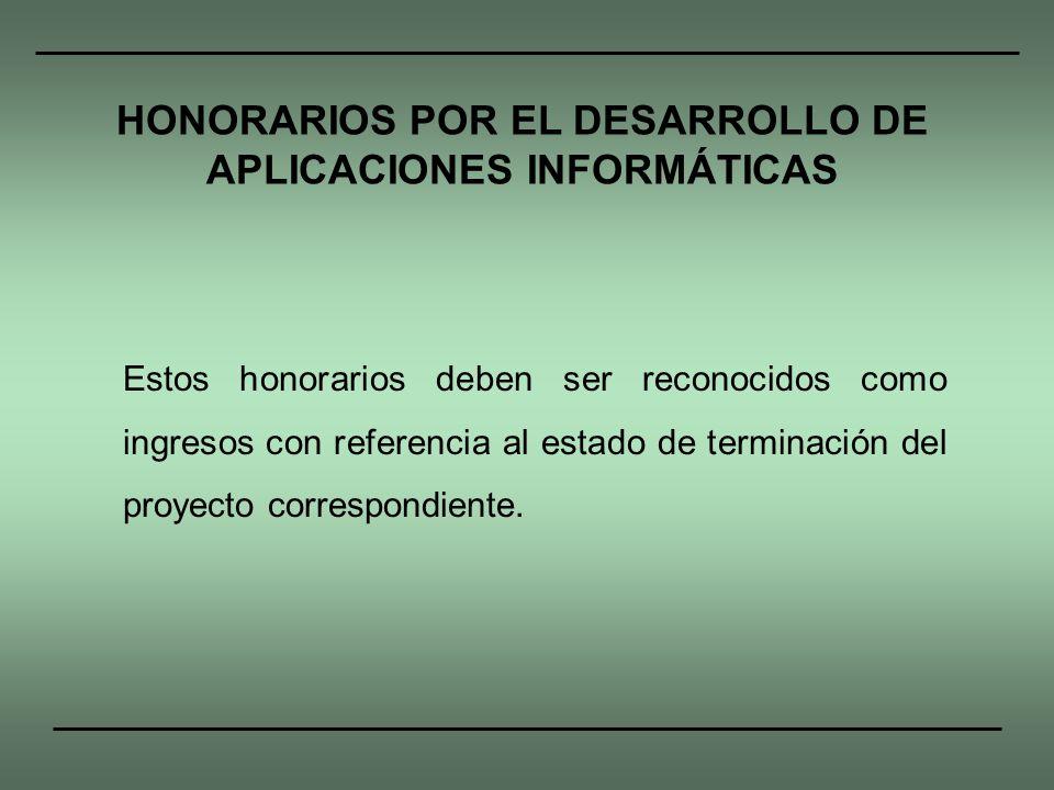 Estos honorarios deben ser reconocidos como ingresos con referencia al estado de terminación del proyecto correspondiente. HONORARIOS POR EL DESARROLL