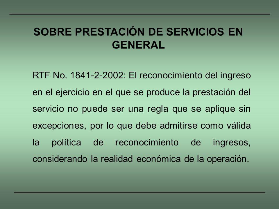 RTF No. 1841-2-2002: El reconocimiento del ingreso en el ejercicio en el que se produce la prestación del servicio no puede ser una regla que se apliq