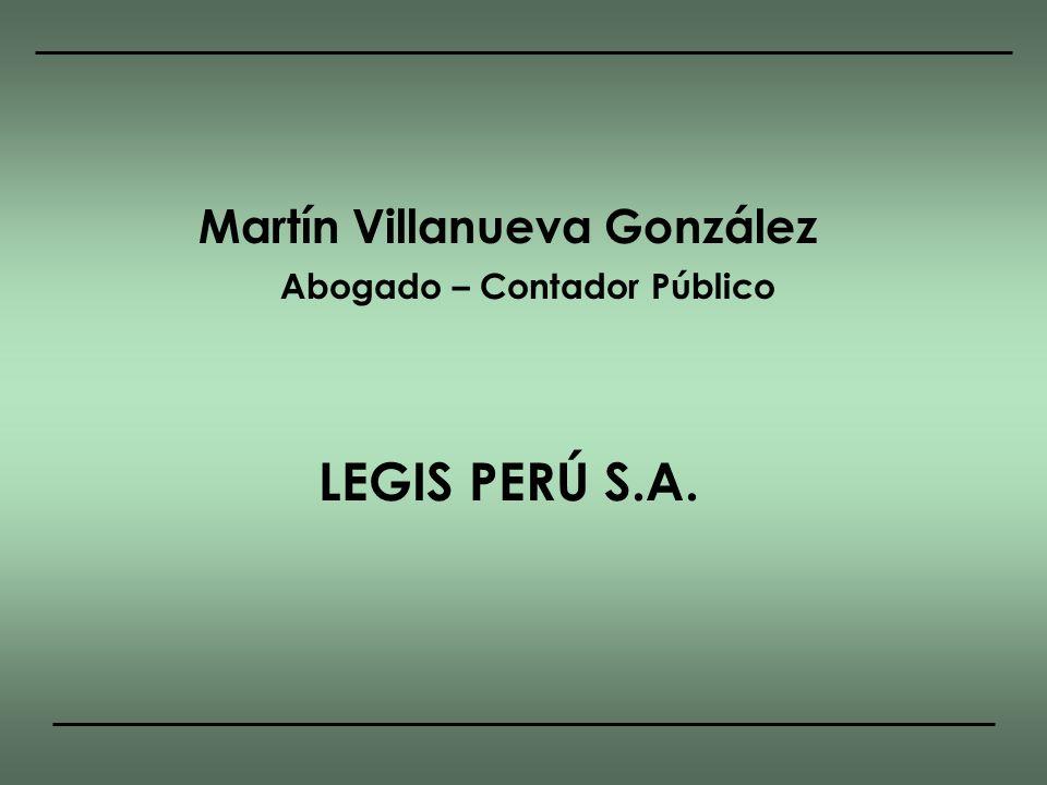 Martín Villanueva González Abogado – Contador Público LEGIS PERÚ S.A.