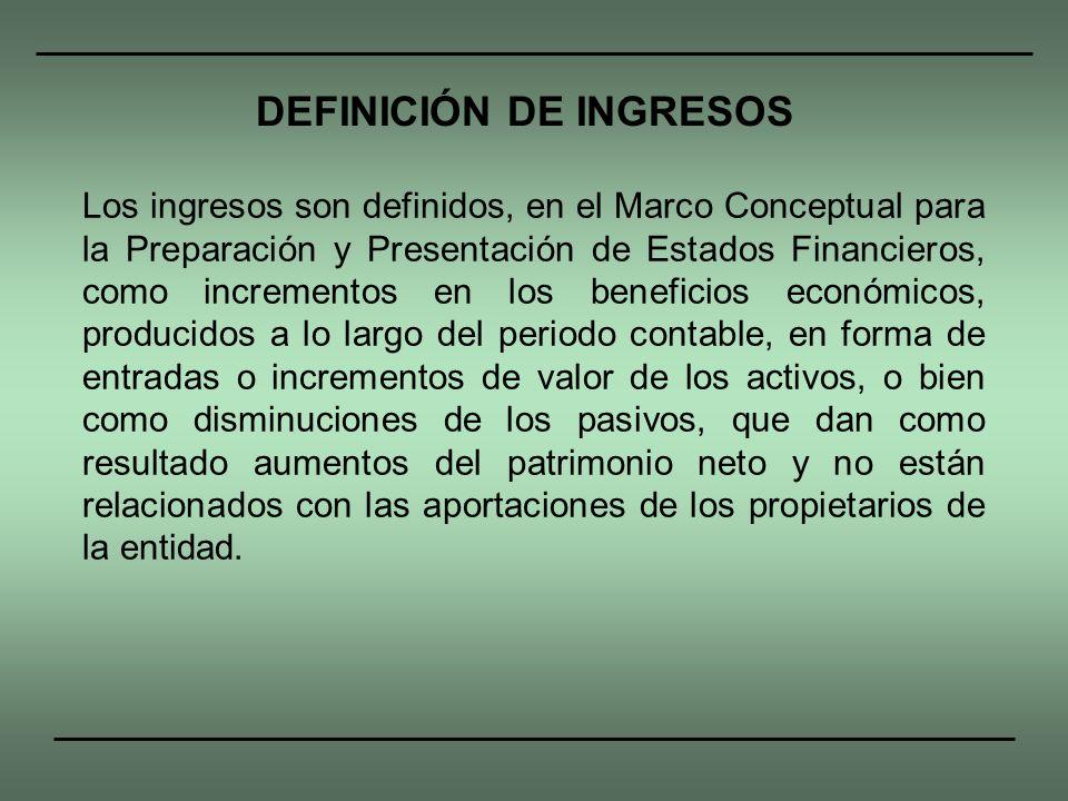 Los ingresos son definidos, en el Marco Conceptual para la Preparación y Presentación de Estados Financieros, como incrementos en los beneficios econó