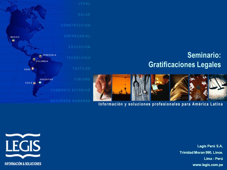 Seminario: Gratificaciones Legales Legis Perú S.A. Trinidad Moran 990, Lince. Lima - Perú www.legis.com.pe