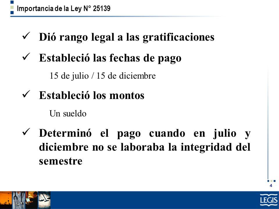 4 Importancia de la Ley N° 25139 Dió rango legal a las gratificaciones Estableció las fechas de pago 15 de julio / 15 de diciembre Estableció los mont
