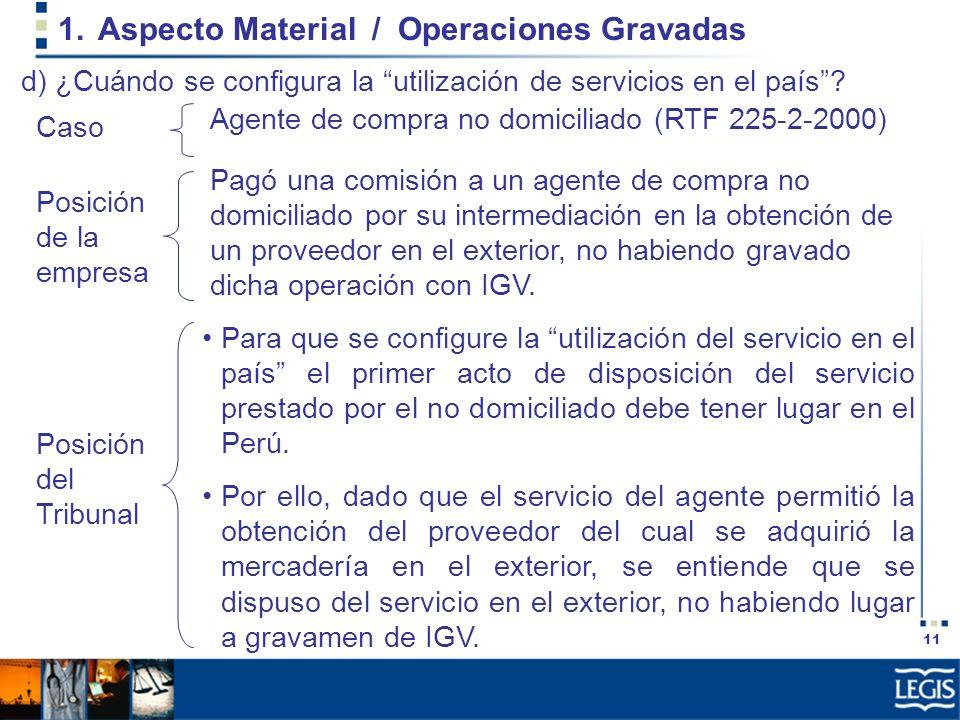 11 1.Aspecto Material / Operaciones Gravadas Pagó una comisión a un agente de compra no domiciliado por su intermediación en la obtención de un provee