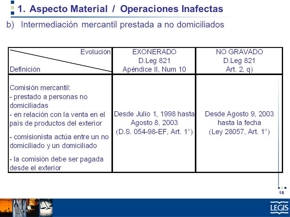 16 1.Aspecto Material / Operaciones Inafectas b)Intermediación mercantil prestada a no domiciliados