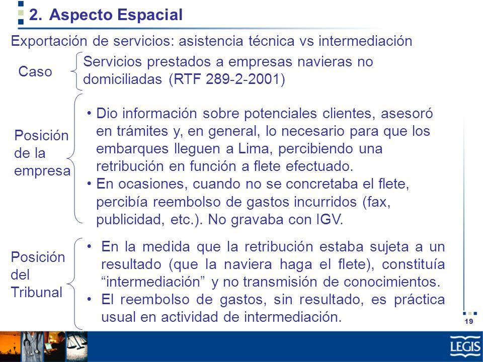 19 2.Aspecto Espacial Dio información sobre potenciales clientes, asesoró en trámites y, en general, lo necesario para que los embarques lleguen a Lim