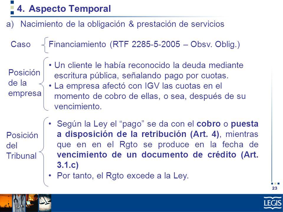 23 4.Aspecto Temporal Un cliente le había reconocido la deuda mediante escritura pública, señalando pago por cuotas. La empresa afectó con IGV las cuo