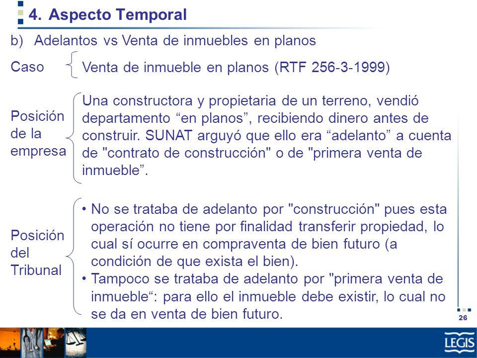 26 4.Aspecto Temporal Una constructora y propietaria de un terreno, vendió departamento en planos, recibiendo dinero antes de construir. SUNAT arguyó