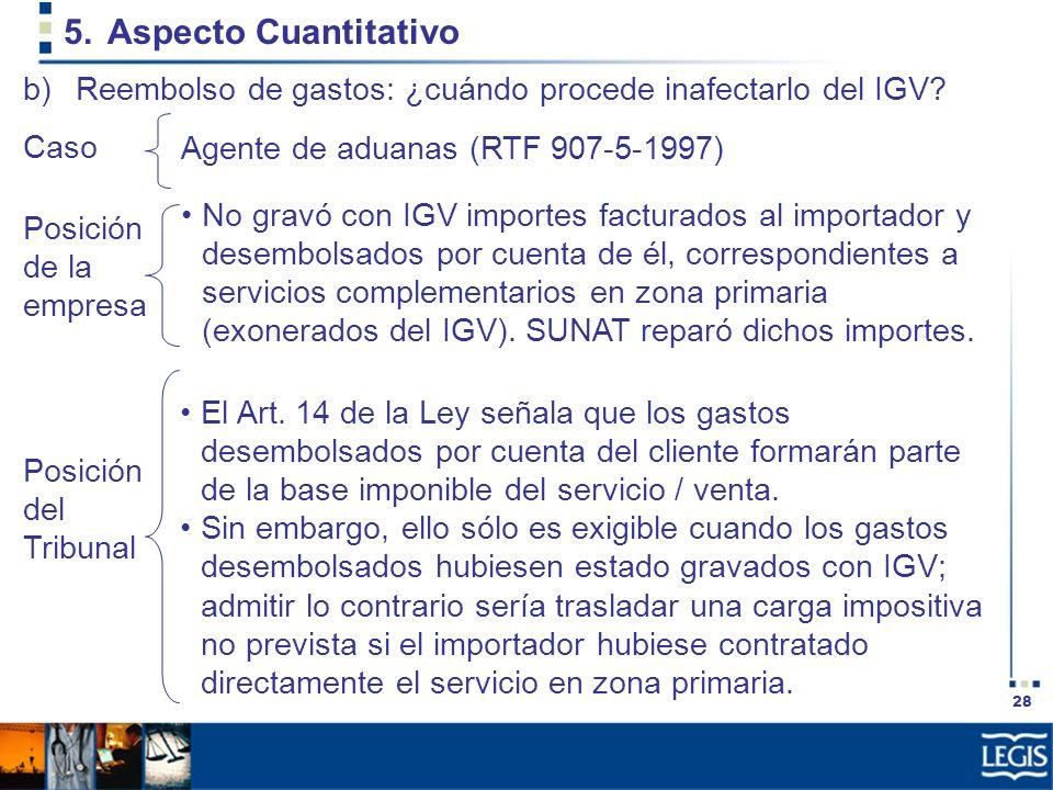 28 5.Aspecto Cuantitativo No gravó con IGV importes facturados al importador y desembolsados por cuenta de él, correspondientes a servicios complement