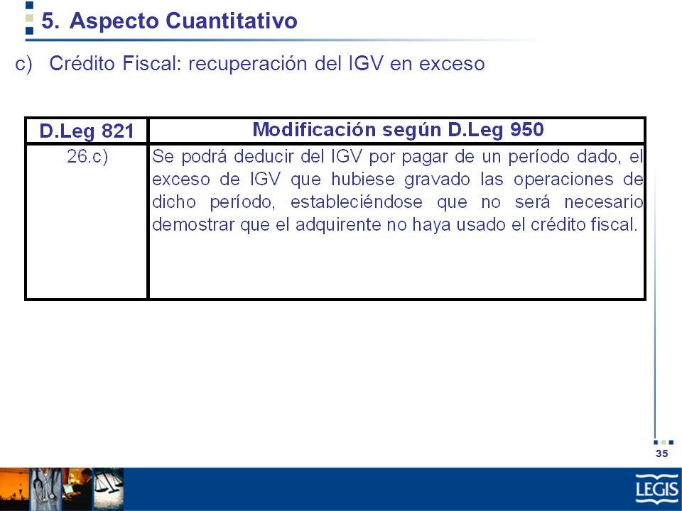 35 5.Aspecto Cuantitativo c)Crédito Fiscal: recuperación del IGV en exceso