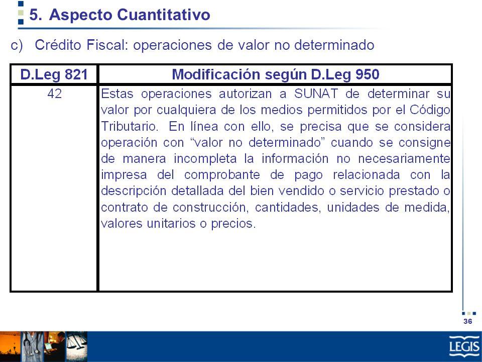 36 5.Aspecto Cuantitativo c)Crédito Fiscal: operaciones de valor no determinado
