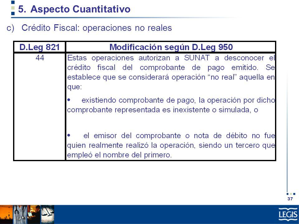 37 5.Aspecto Cuantitativo c)Crédito Fiscal: operaciones no reales