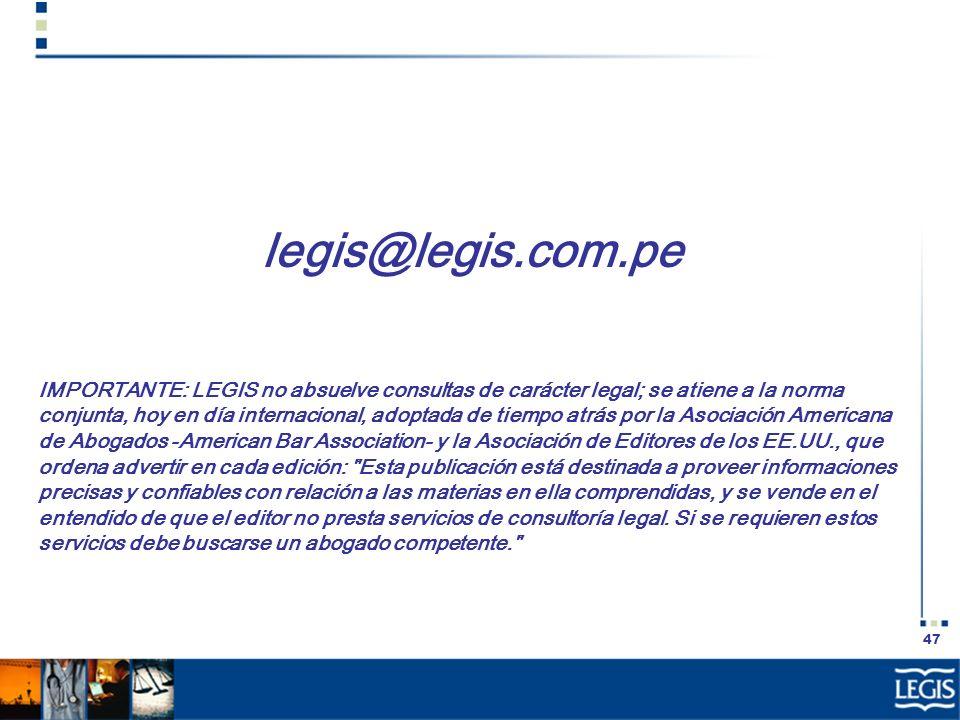 47 legis@legis.com.pe IMPORTANTE: LEGIS no absuelve consultas de carácter legal; se atiene a la norma conjunta, hoy en día internacional, adoptada de