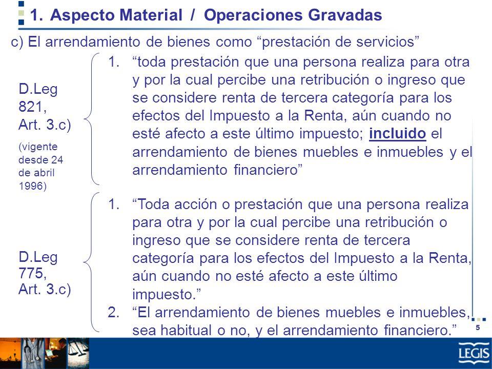 5 1.Aspecto Material / Operaciones Gravadas 1.toda prestación que una persona realiza para otra y por la cual percibe una retribución o ingreso que se
