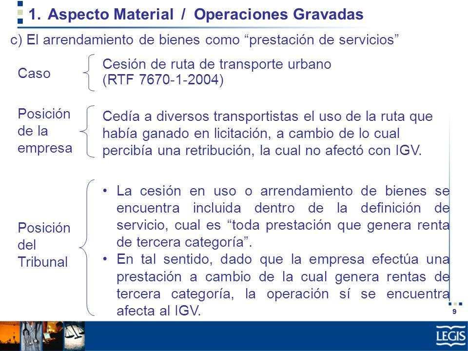 9 1.Aspecto Material / Operaciones Gravadas Cedía a diversos transportistas el uso de la ruta que había ganado en licitación, a cambio de lo cual perc
