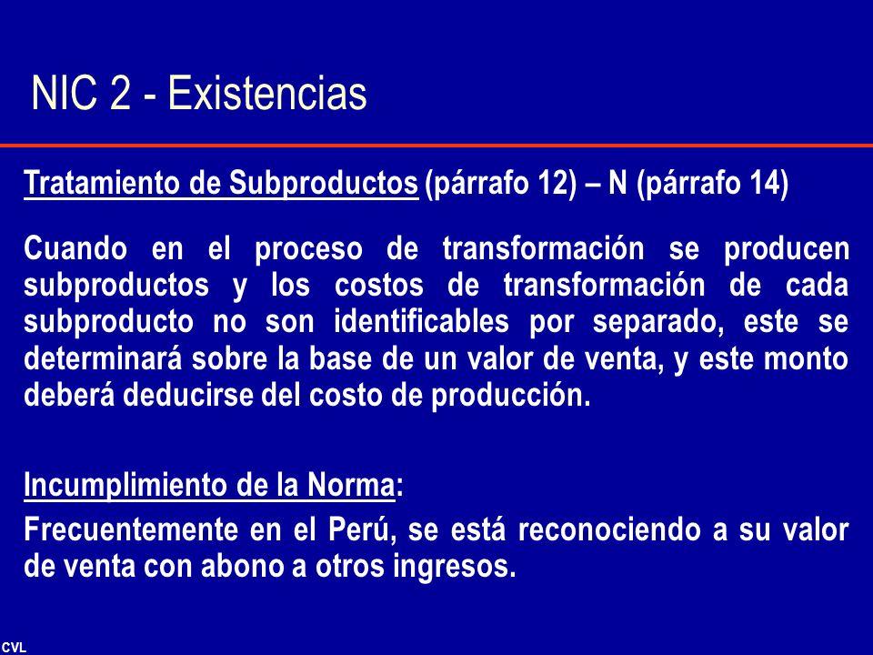 CVL Tratamiento de Subproductos (párrafo 12) – N (párrafo 14) Cuando en el proceso de transformación se producen subproductos y los costos de transfor