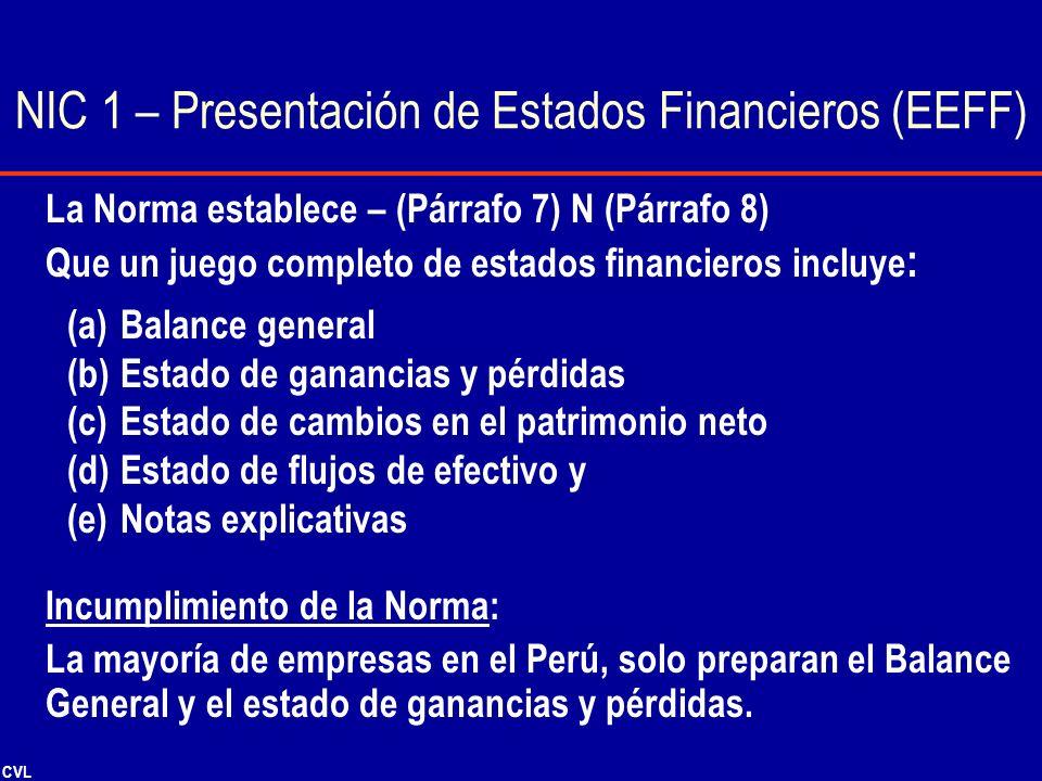 CVL NIC 1 – Presentación de Estados Financieros (EEFF) La Norma establece – (Párrafo 7) N (Párrafo 8) Que un juego completo de estados financieros inc