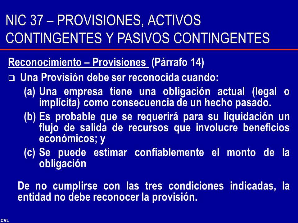 CVL Reconocimiento – Provisiones (Párrafo 14) Una Provisión debe ser reconocida cuando: (a)Una empresa tiene una obligación actual (legal o implícita)