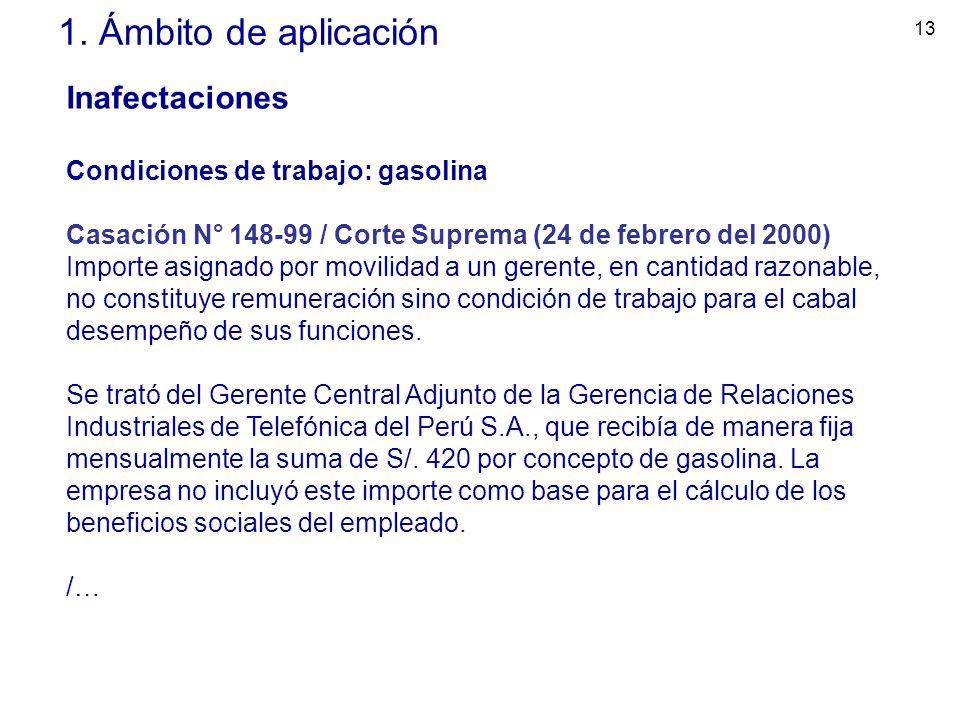 13 1. Ámbito de aplicación Inafectaciones Condiciones de trabajo: gasolina Casación N° 148-99 / Corte Suprema (24 de febrero del 2000) Importe asignad