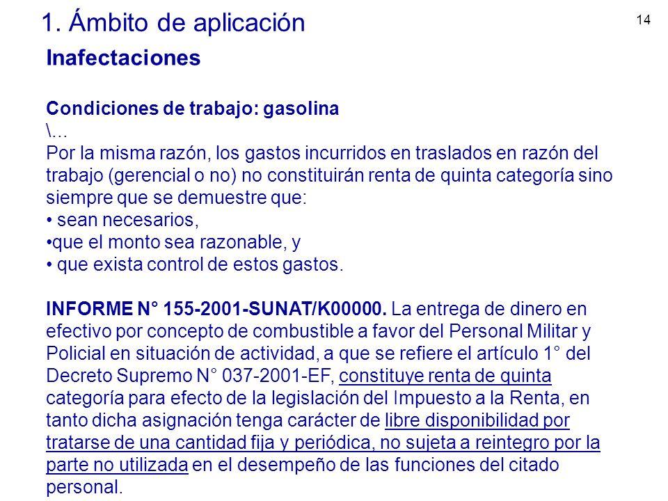 14 1. Ámbito de aplicación Inafectaciones Condiciones de trabajo: gasolina \... Por la misma razón, los gastos incurridos en traslados en razón del tr