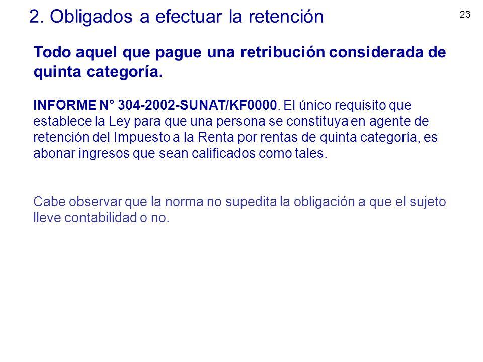 23 2. Obligados a efectuar la retención Todo aquel que pague una retribución considerada de quinta categoría. INFORME N° 304-2002-SUNAT/KF0000. El úni
