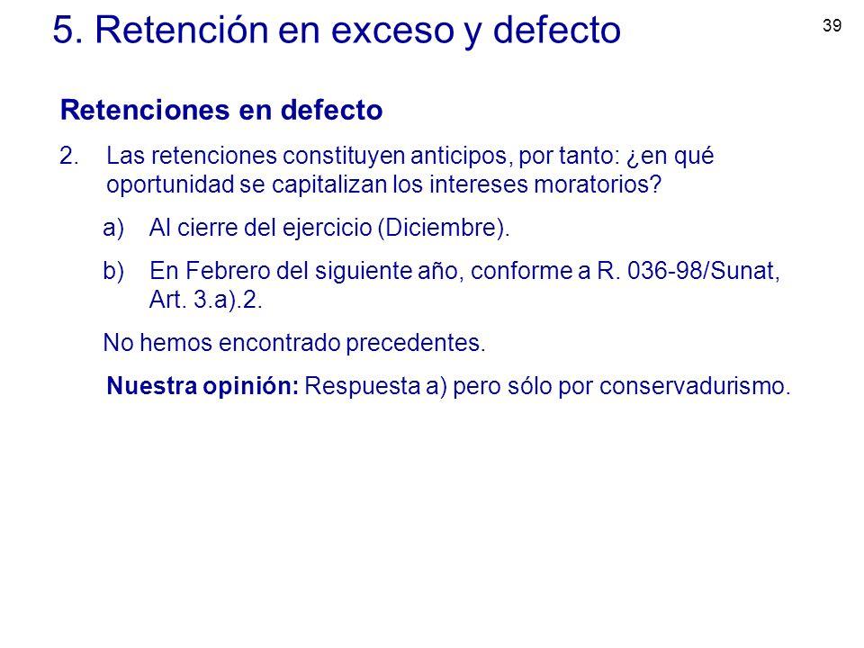 39 5. Retención en exceso y defecto Retenciones en defecto 2.Las retenciones constituyen anticipos, por tanto: ¿en qué oportunidad se capitalizan los