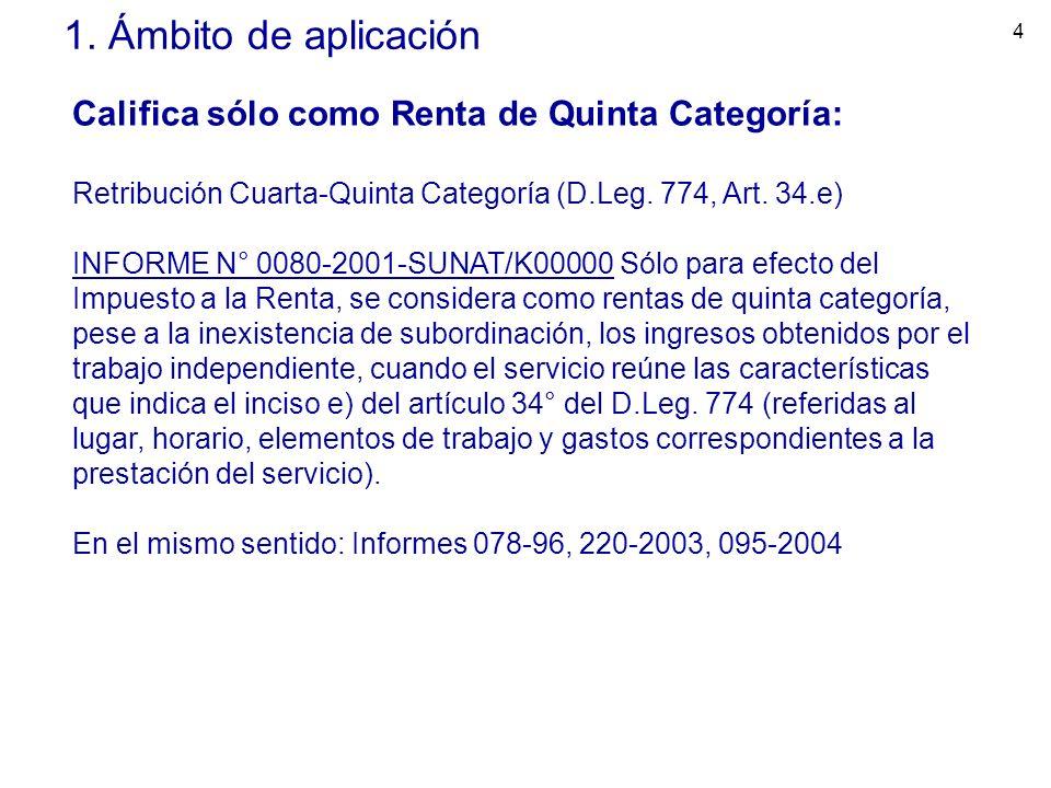 4 1. Ámbito de aplicación Califica sólo como Renta de Quinta Categoría: Retribución Cuarta-Quinta Categoría (D.Leg. 774, Art. 34.e) INFORME N° 0080-20