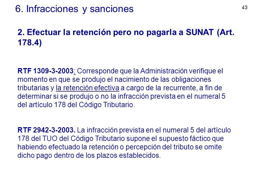 43 6. Infracciones y sanciones 2. Efectuar la retención pero no pagarla a SUNAT (Art. 178.4) RTF 1309-3-2003: Corresponde que la Administración verifi