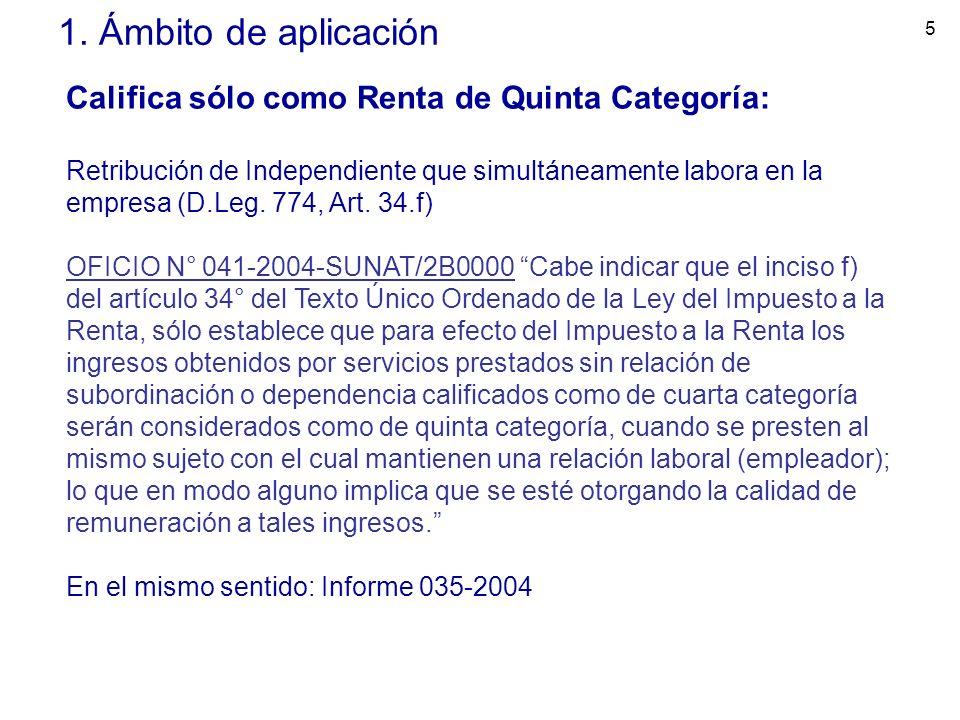 5 1. Ámbito de aplicación Califica sólo como Renta de Quinta Categoría: Retribución de Independiente que simultáneamente labora en la empresa (D.Leg.