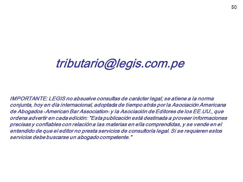 50 tributario@legis.com.pe IMPORTANTE: LEGIS no absuelve consultas de carácter legal; se atiene a la norma conjunta, hoy en día internacional, adoptad