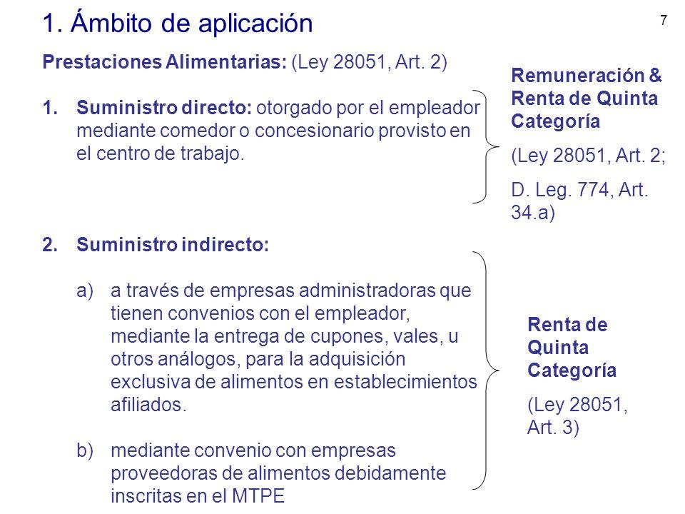 7 1. Ámbito de aplicación Prestaciones Alimentarias: (Ley 28051, Art. 2) 1.Suministro directo: otorgado por el empleador mediante comedor o concesiona