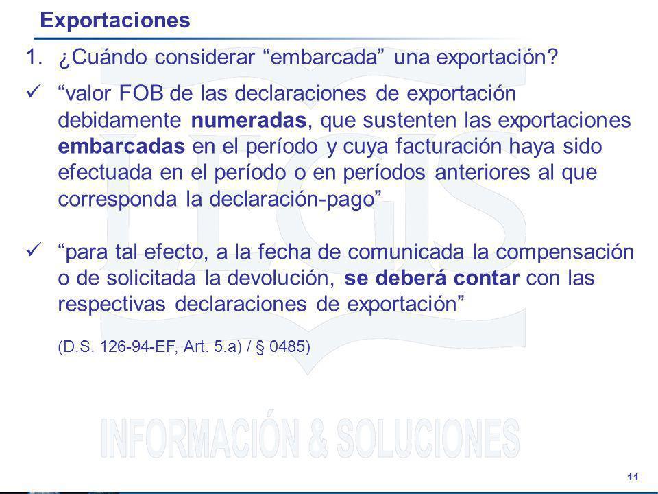 11 Exportaciones valor FOB de las declaraciones de exportación debidamente numeradas, que sustenten las exportaciones embarcadas en el período y cuya