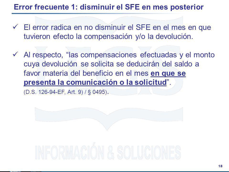 18 El error radica en no disminuir el SFE en el mes en que tuvieron efecto la compensación y/o la devolución. Al respecto, las compensaciones efectuad