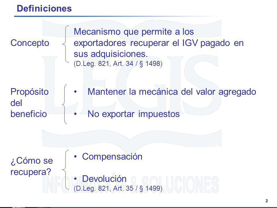 2 Definiciones Mecanismo que permite a los exportadores recuperar el IGV pagado en sus adquisiciones. (D.Leg. 821, Art. 34 / § 1498) Concepto Propósit