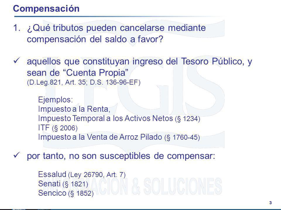 3 Compensación 1.¿Qué tributos pueden cancelarse mediante compensación del saldo a favor? aquellos que constituyan ingreso del Tesoro Público, y sean