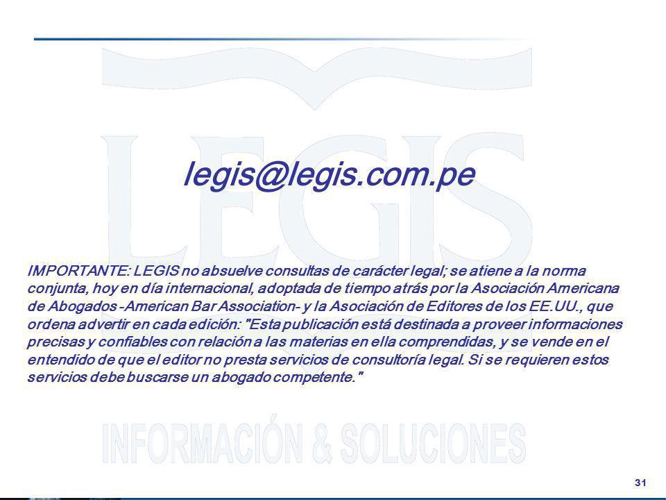 31 legis@legis.com.pe IMPORTANTE: LEGIS no absuelve consultas de carácter legal; se atiene a la norma conjunta, hoy en día internacional, adoptada de