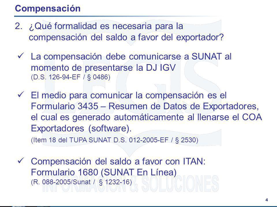 4 Compensación 2.¿Qué formalidad es necesaria para la compensación del saldo a favor del exportador? La compensación debe comunicarse a SUNAT al momen
