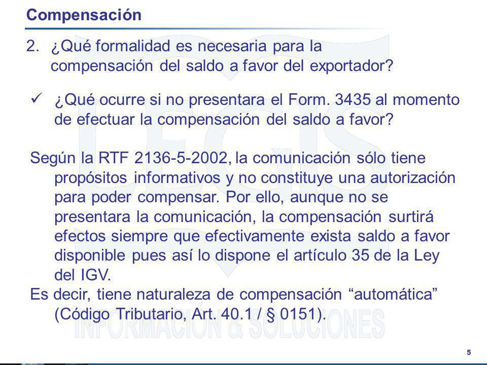 5 Compensación 2.¿Qué formalidad es necesaria para la compensación del saldo a favor del exportador? ¿Qué ocurre si no presentara el Form. 3435 al mom