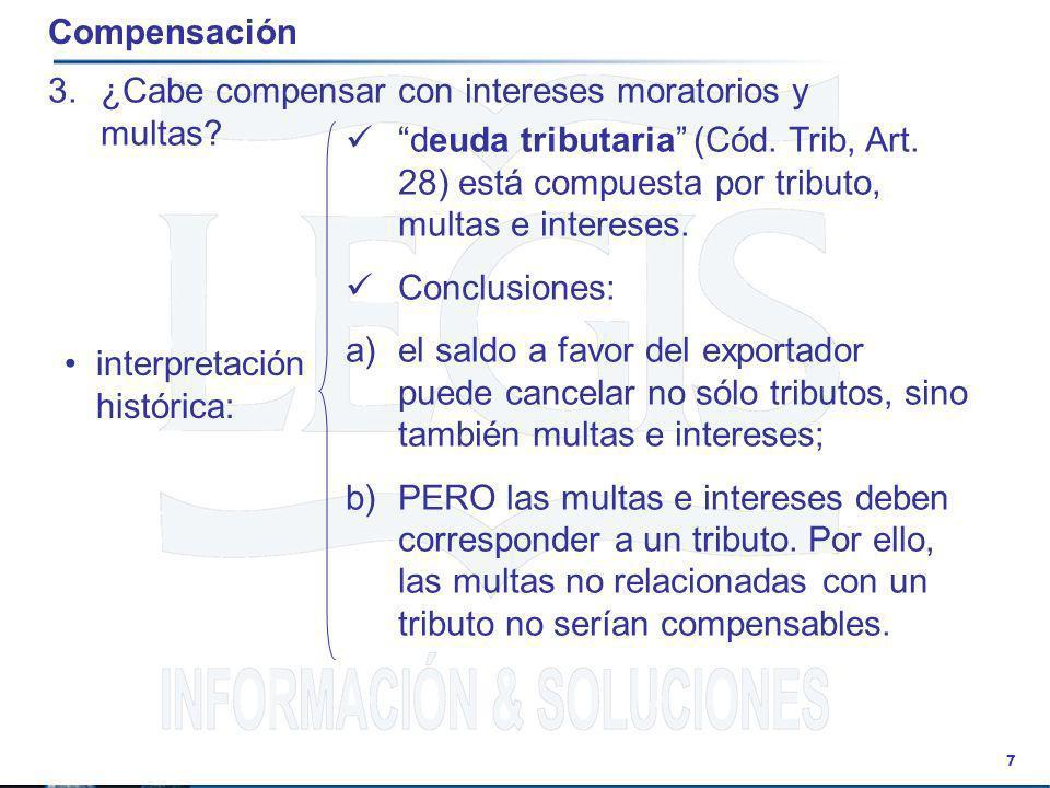 7 Compensación 3.¿Cabe compensar con intereses moratorios y multas? interpretación histórica: deuda tributaria (Cód. Trib, Art. 28) está compuesta por