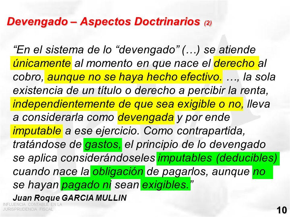INFLUENCIA CONTABLE EN LA JURISPRUDENCIA FISCAL 10 Devengado – Aspectos Doctrinarios (2) En el sistema de lo devengado (…) se atiende únicamente al mo
