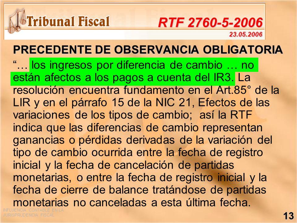 INFLUENCIA CONTABLE EN LA JURISPRUDENCIA FISCAL 13 RTF 2760-5-2006 23.05.2006 PRECEDENTE DE OBSERVANCIA OBLIGATORIA … los ingresos por diferencia de c