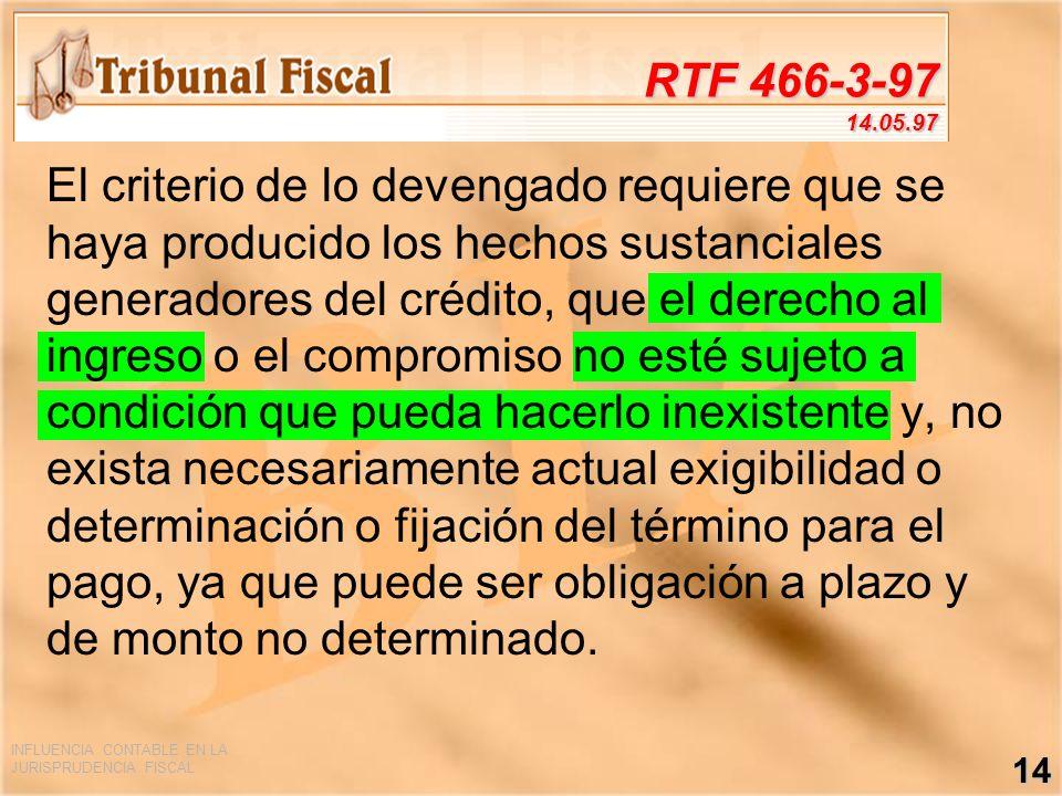 INFLUENCIA CONTABLE EN LA JURISPRUDENCIA FISCAL 14 RTF 466-3-97 14.05.97 El criterio de lo devengado requiere que se haya producido los hechos sustanc