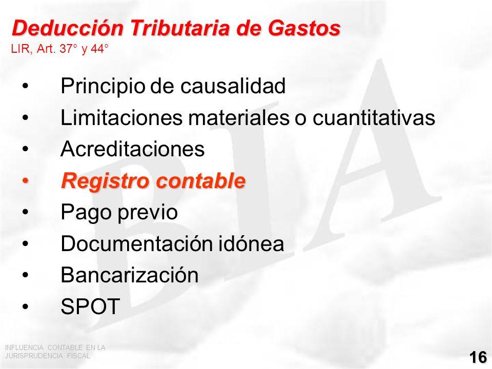 INFLUENCIA CONTABLE EN LA JURISPRUDENCIA FISCAL 16 Deducción Tributaria de Gastos Deducción Tributaria de Gastos LIR, Art. 37° y 44° Principio de caus