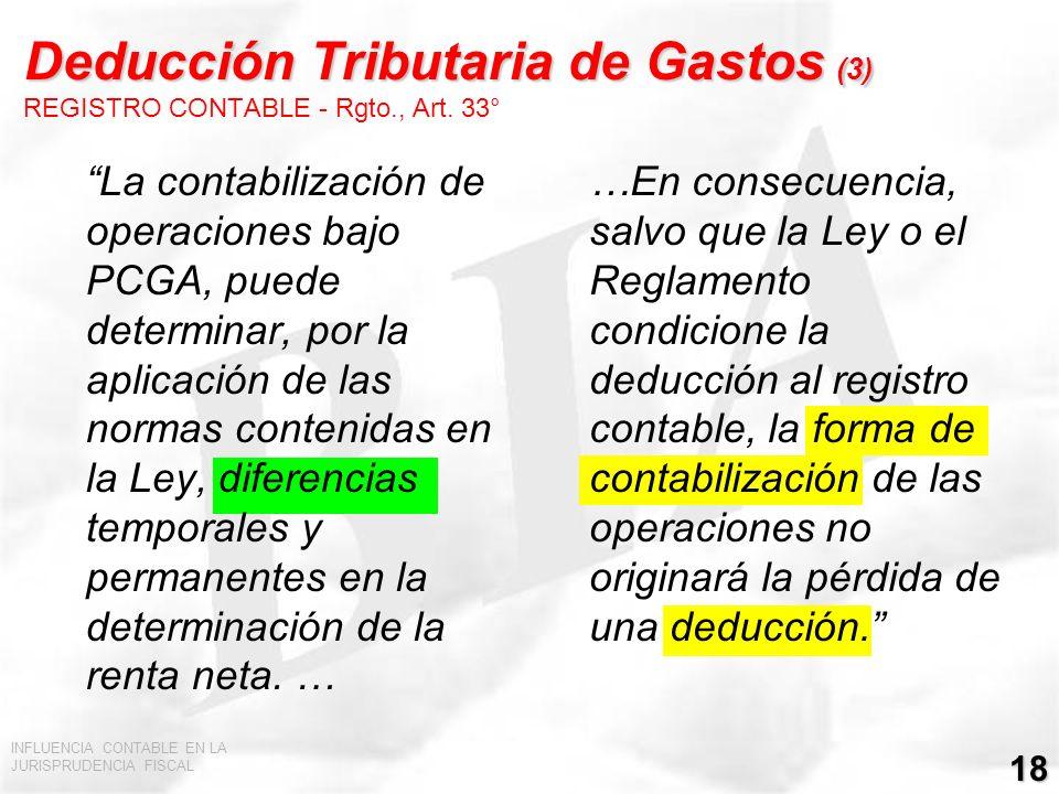 INFLUENCIA CONTABLE EN LA JURISPRUDENCIA FISCAL 18 Deducción Tributaria de Gastos (3) Deducción Tributaria de Gastos (3) REGISTRO CONTABLE - Rgto., Ar