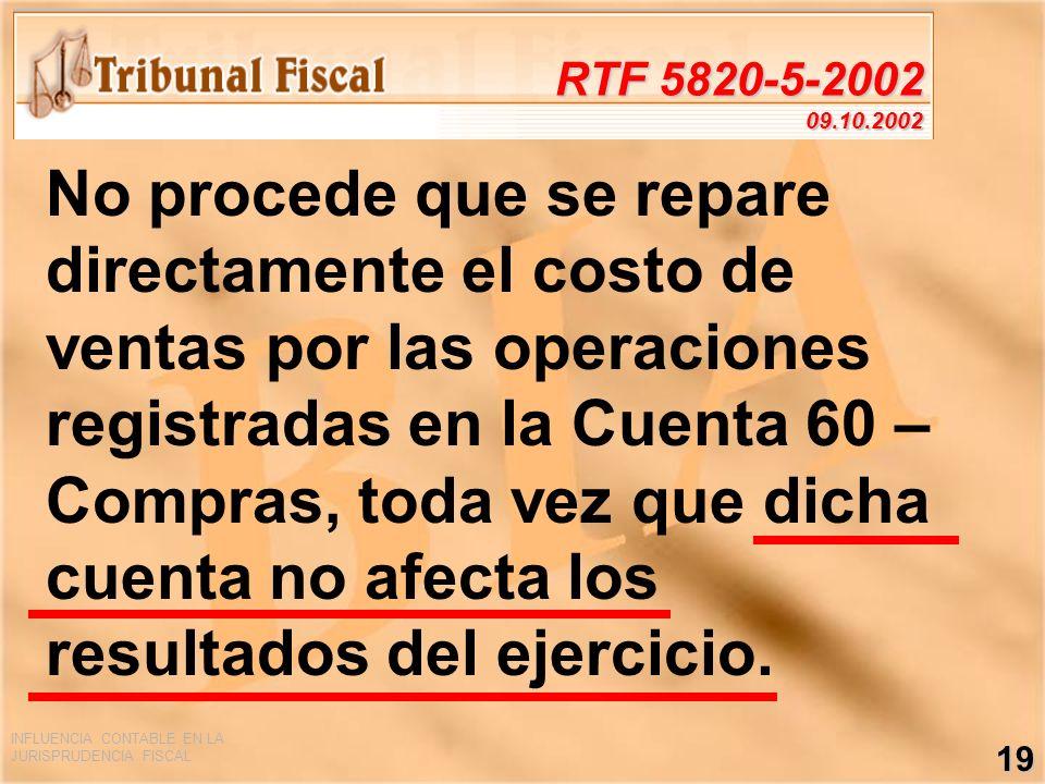 INFLUENCIA CONTABLE EN LA JURISPRUDENCIA FISCAL 19 RTF 5820-5-2002 09.10.2002 No procede que se repare directamente el costo de ventas por las operaci