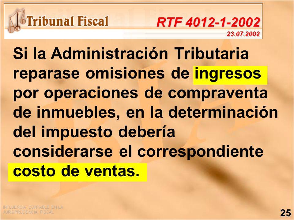 INFLUENCIA CONTABLE EN LA JURISPRUDENCIA FISCAL 25 RTF 4012-1-2002 23.07.2002 Si la Administración Tributaria reparase omisiones de ingresos por opera
