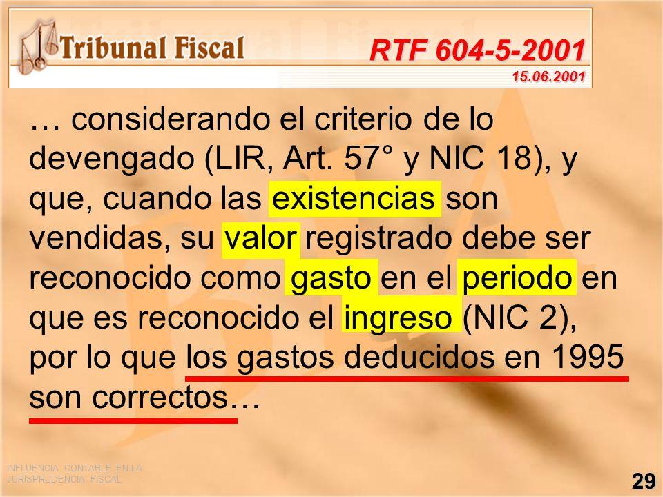 INFLUENCIA CONTABLE EN LA JURISPRUDENCIA FISCAL 29 RTF 604-5-2001 15.06.2001 … considerando el criterio de lo devengado (LIR, Art. 57° y NIC 18), y qu